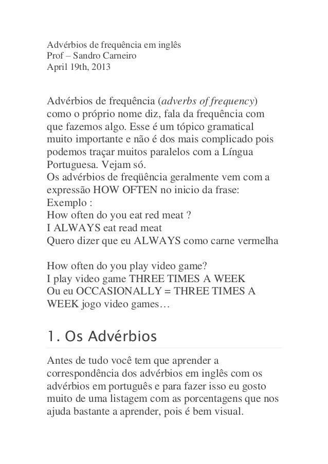 Advérbios de frequência em inglês Prof – Sandro Carneiro April 19th, 2013 Advérbios de frequência (adverbs of frequency) c...