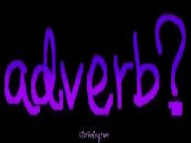 Adverbs adalah kata keterangan yang digunakan untuk menerangkan kata kerja, kata sifat atau kata keterangan yang lainnya.