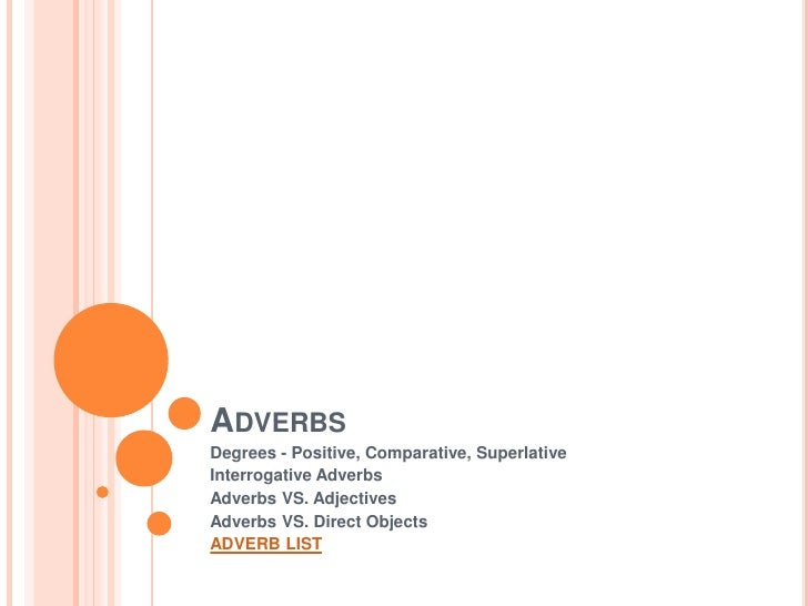 Adverbs<br />Degrees - Positive, Comparative, Superlative<br />Interrogative Adverbs<br />Adverbs VS. Adjectives<br />Adve...
