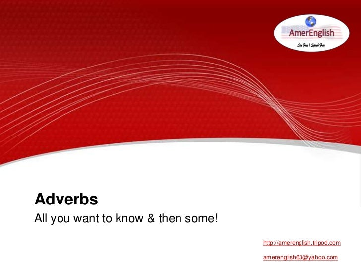 AdverbsAll you want to know & then some!                                    http://amerenglish.tripod.com                 ...