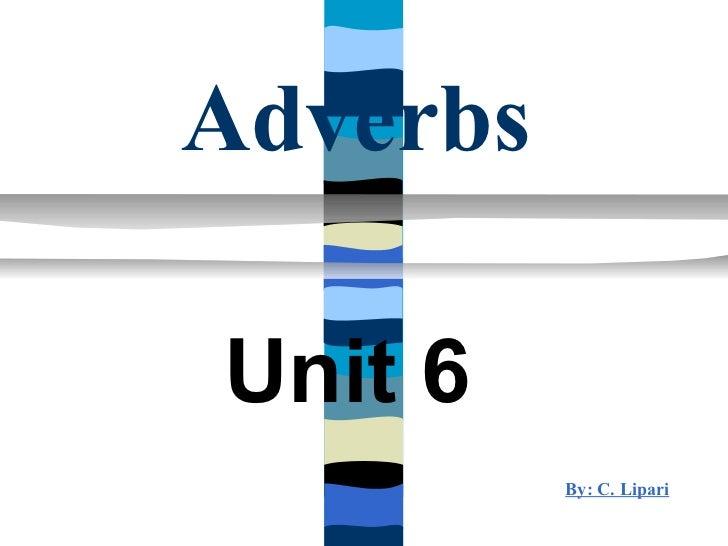AdverbsUnit 6          By: C. Lipari
