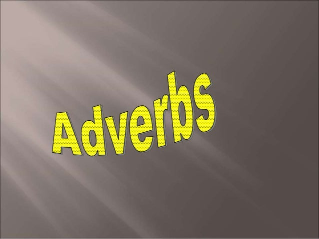 "They are used to modify verbs,   adjectives and other adverbs.  Et:  They go to the stadium  lig.  ""They Lisuallyg go to t..."