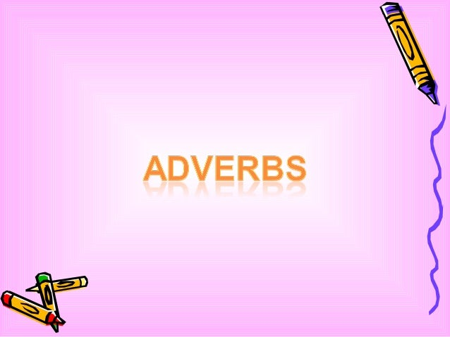 YOU WILL LEARN ABOUT  oTHE DEFINITION OF ADVERBS  oTYPES OF ADVERBS  oCOMPARISON OF ADVERBS  oORDER OF ADVERBS