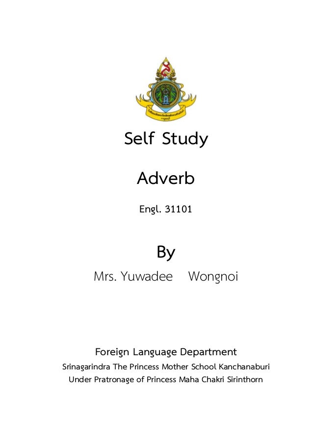 Self Study Adverb Engl. 31101 By Mrs. Yuwadee Wongnoi Foreign Language Department Srinagarindra The Princess Mother School...