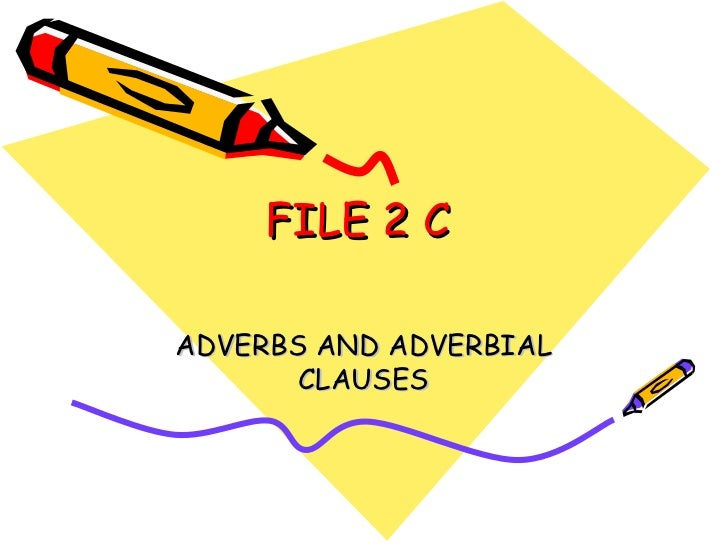 FILE 2 CADVERBS AND ADVERBIAL       CLAUSES
