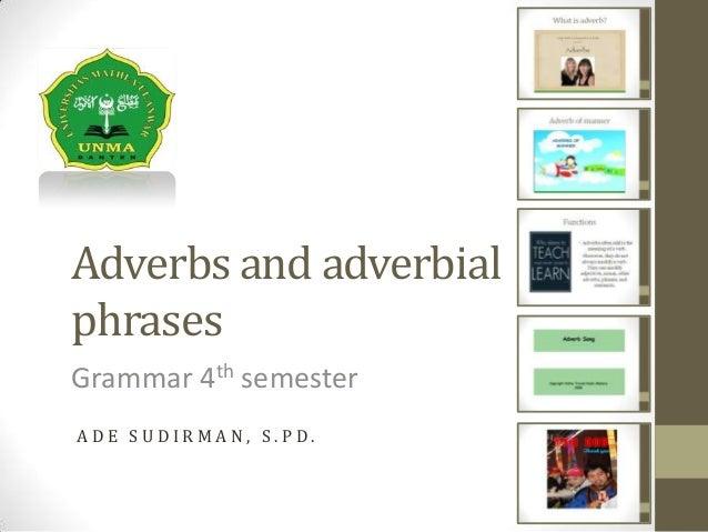 Adverbs and adverbial phrases Grammar 4th semester A D E S U D I R M A N , S . P D .