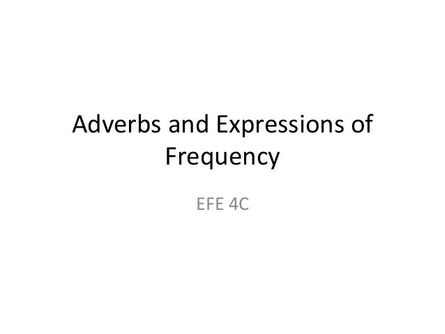 Adverbs and Expressions of Frequency EFE 4C