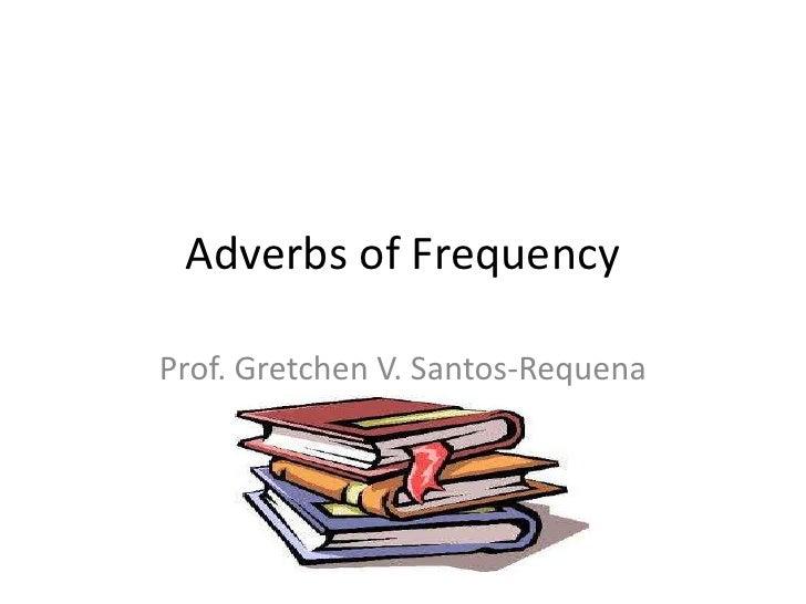 Adverbs of FrequencyProf. Gretchen V. Santos-Requena