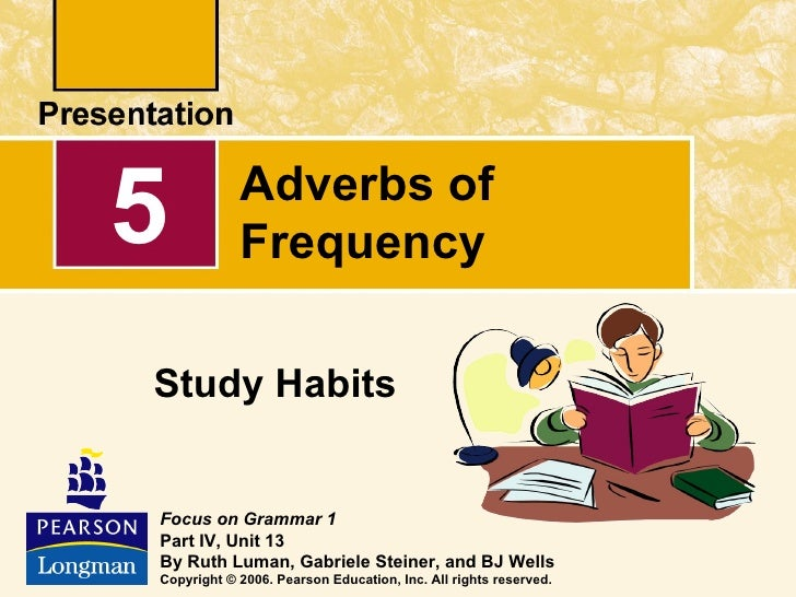 5           Adverbs of            FrequencyStudy HabitsFocus on Grammar 1Part IV, Unit 13By Ruth Luman, Gabriele Steiner, ...