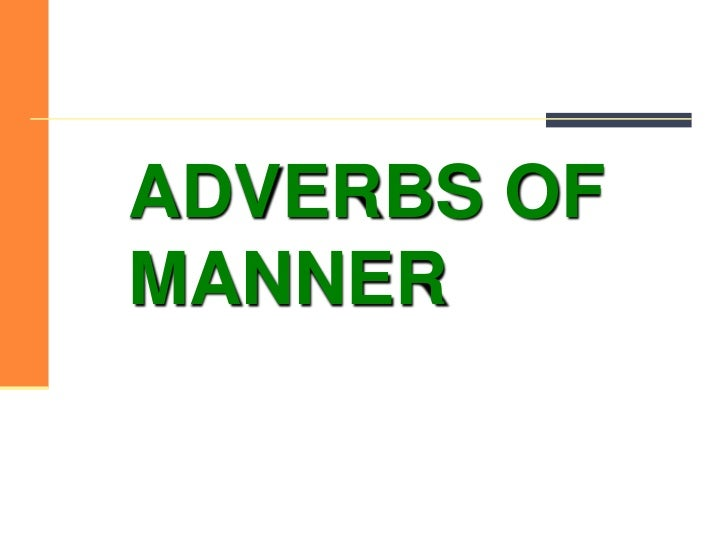 ADVERBS OF MANNER<br />