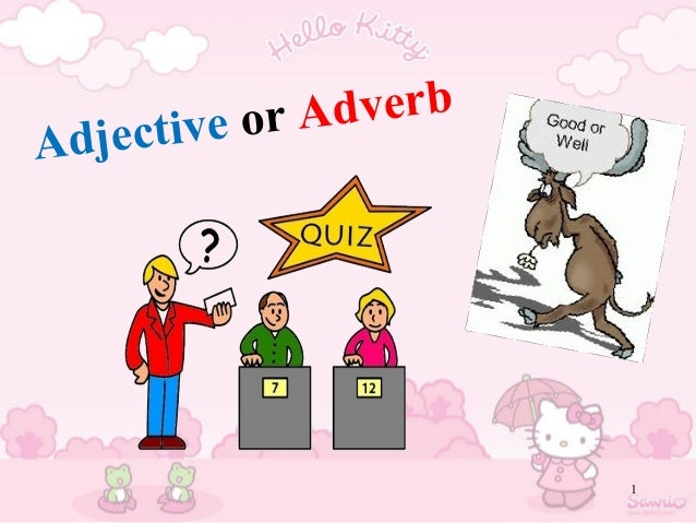 1 Adjective or Adverb