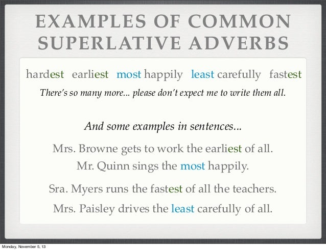 superlative and adverbs Complete the sentences use the superlative form of the adjectives in brackets  who is the (tall) person in your family score my mum is the (good) cook in the.