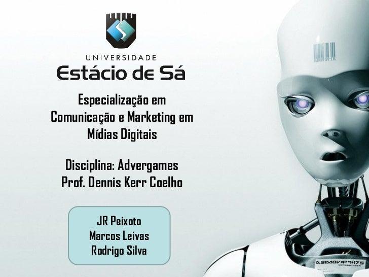 Especialização emComunicação e Marketing em      Mídias Digitais  Disciplina: Advergames Prof. Dennis Kerr Coelho        J...