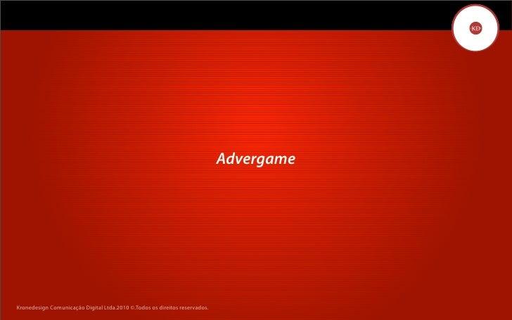 Advergame     Kronedesign Comunicação DigitalDigital Ltda.2010 ©.Todos os direitos reservados.        Kronedesign Comunica...