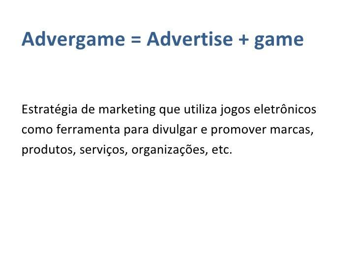 <ul><li>Advergame = Advertise + game </li></ul><ul><li>Estratégia de marketing que utiliza jogos eletrônicos </li></ul><ul...