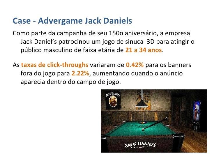 <ul><li>Case - Advergame Jack Daniels </li></ul><ul><li>Como parte da campanha de seu 150o aniversário, a empresa Jack Dan...