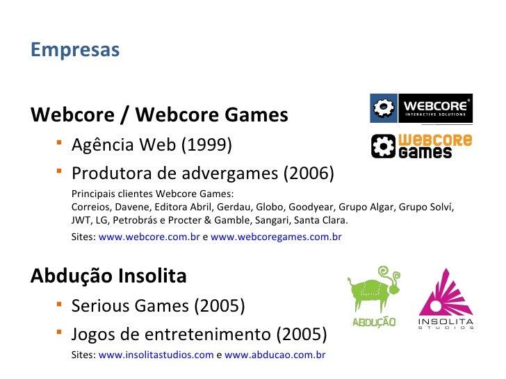 <ul><li>Empresas </li></ul><ul><li>Webcore / Webcore Games </li></ul><ul><ul><li>Agência Web (1999) </li></ul></ul><ul><ul...