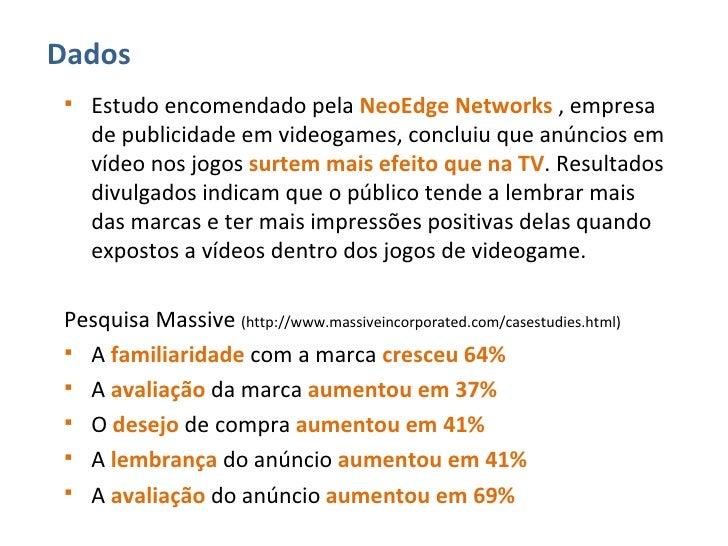 <ul><ul><li>Estudo encomendado pela  NeoEdge Networks  , empresa de publicidade em videogames, concluiu que anúncios em ví...
