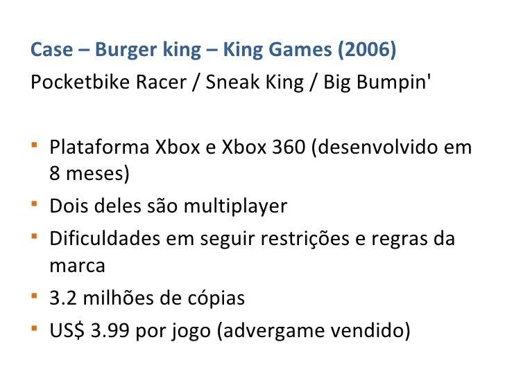 <ul><li>Case – Burger king – King Games (2006) </li></ul><ul><li>Pocketbike Racer / Sneak King / Big Bumpin' </li></ul><ul...