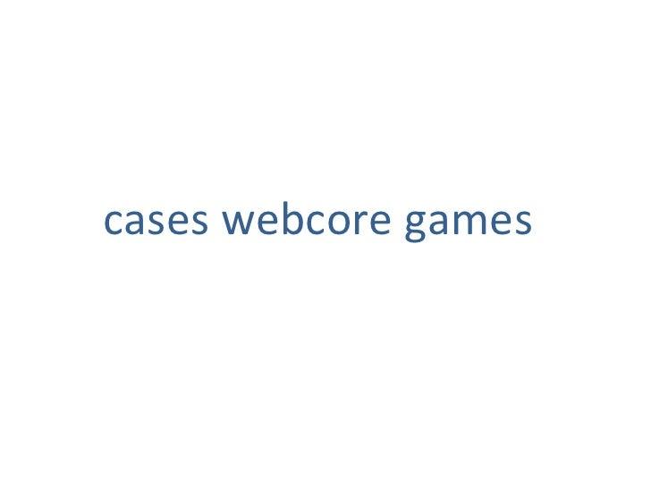 <ul><li>cases webcore games </li></ul>