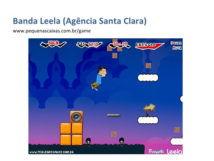 <ul><li>Banda Leela (Agência Santa Clara) </li></ul><ul><li>www.pequenascaixas.com.br/game </li></ul>