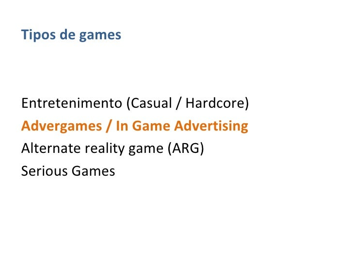 <ul><li>Tipos de games </li></ul><ul><li>Entretenimento (Casual / Hardcore) </li></ul><ul><li>Advergames / In Game Adverti...