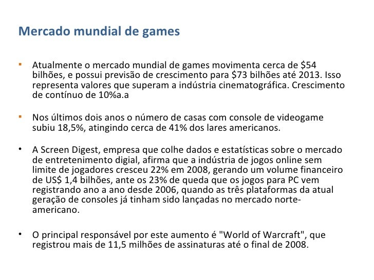 <ul><li>Mercado mundial de games </li></ul><ul><li>Atualmente o mercado mundial de games movimenta cerca de $54 bilhões, e...