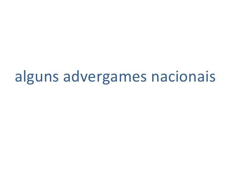 <ul><li>alguns advergames nacionais </li></ul>