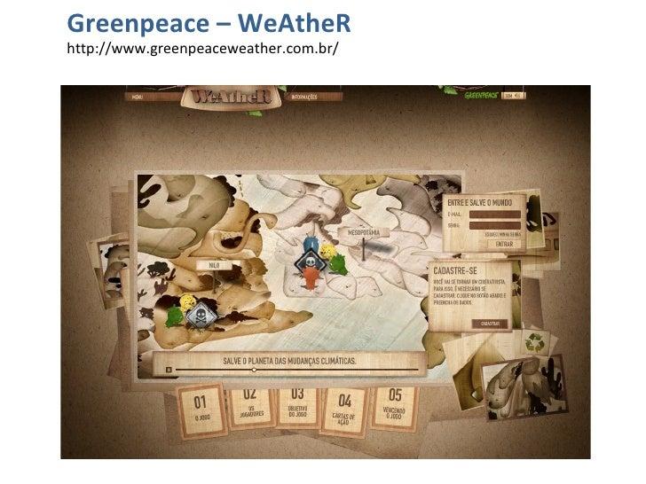 Greenpeace – WeAtheR  http://www.greenpeaceweather.com.br/