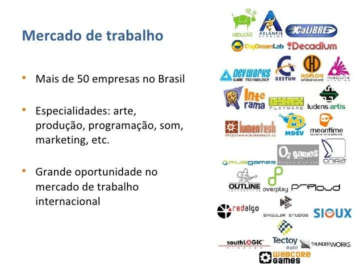 <ul><li>Mercado de trabalho </li></ul><ul><li>Mais de 50 empresas no Brasil </li></ul><ul><li>Especialidades: arte, produç...