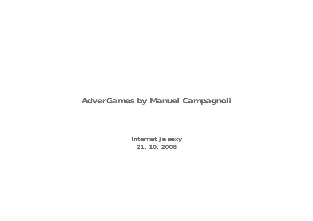 AdverGames by Manuel Campagnoli                   Internet je sexy                  21. 10. 2008                          ...