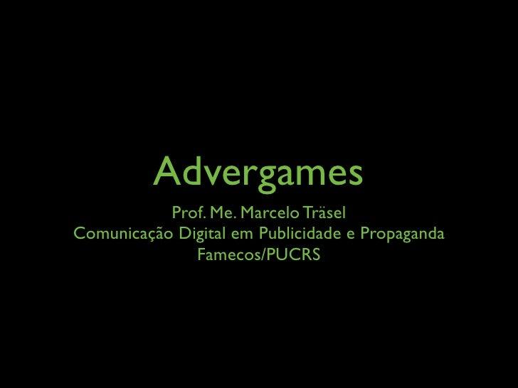 Advergames            Prof. Me. Marcelo Träsel Comunicação Digital em Publicidade e Propaganda               Famecos/PUCRS
