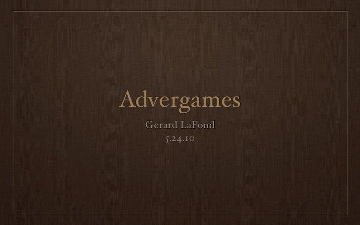 Advergames   Gerard LaFond      5.24.10