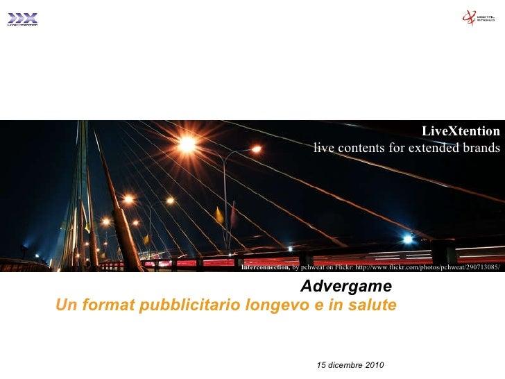 Advergame   Un  format pubblicitario longevo e in salute 15 dicembre 2010 LiveXtention live contents for extended brands I...