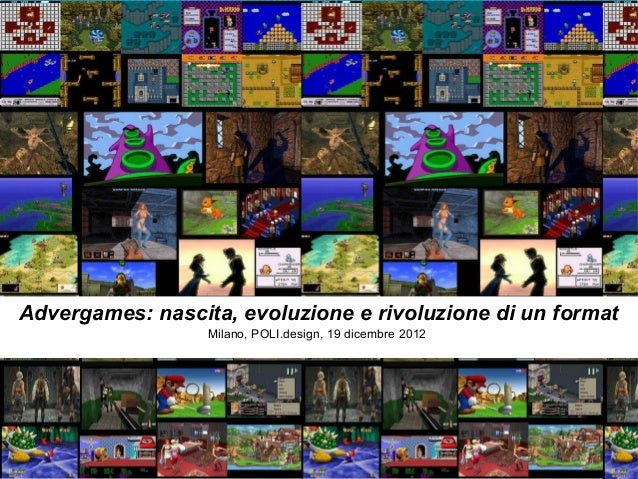 Advergames: nascita, evoluzione e rivoluzione di un format                  Milano, POLI.design, 19 dicembre 2012
