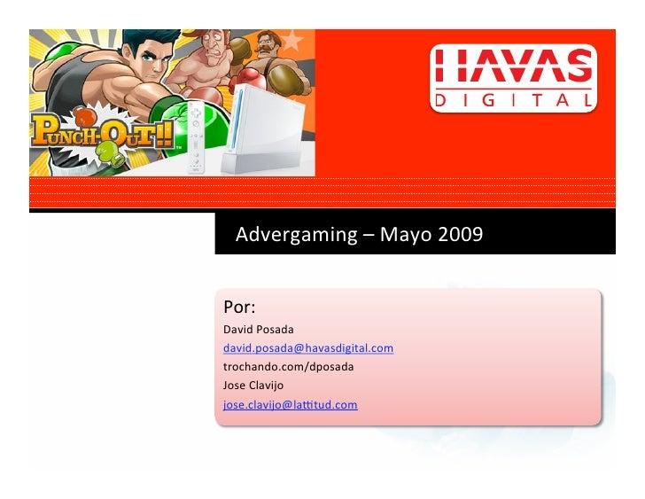 Advergaming–Mayo2009   Por: DavidPosada david.posada@havasdigital.com trochando.com/dposada JoseClavijo jose....