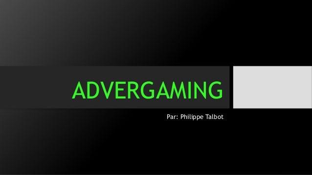 ADVERGAMING  Par: Philippe Talbot