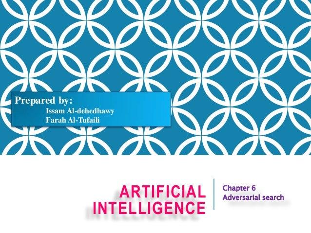 ARTIFICIAL INTELLIGENCE Chapter 6 Adversarial search Prepared by: Issam Al-dehedhawy Farah Al-Tufaili
