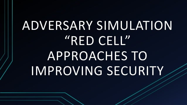 "ADVERSARY SIMULATION ""RED CELL"" APPROACHES TO IMPROVING SECURITY"