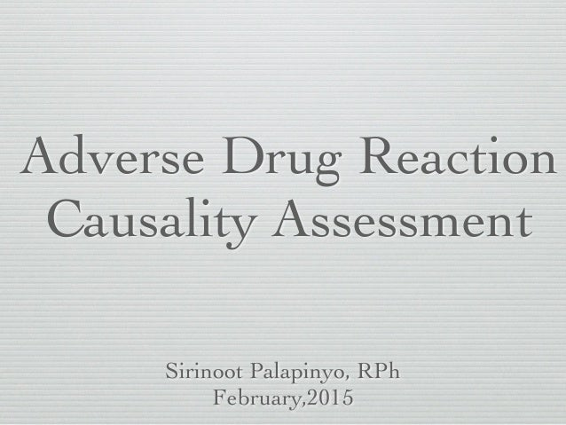 Adverse Drug Reaction Causality Assessment Sirinoot Palapinyo, RPh February,2015