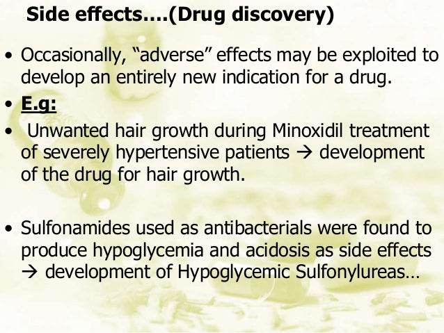 """Side effects….(Drug discovery) • Occasionally, """"adverse"""" effects may be exploited to develop an entirely new indication fo..."""