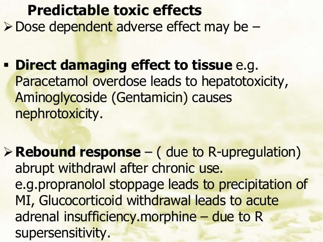 Predictable toxic effects Dose dependent adverse effect may be –  Direct damaging effect to tissue e.g. Paracetamol over...
