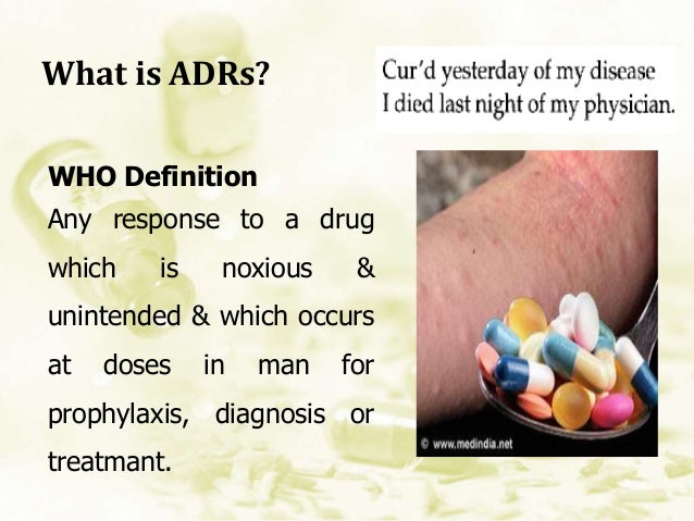 What is ADRs? WHO Definition Any response to a drug which is noxious & unintended & which occurs at doses in man for proph...