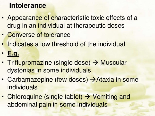 Tolerance –  ↓ pharmacological effect on repeated administration of the drug.  Pharmacokinetic Tolerance: ↑ the enzymes ...