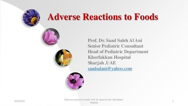 Adverse Reactions to FoodsProf. Dr. Saad Saleh Al AniSenior Pediatric ConsultantHead of Pediatric DepartmentKhorfakkan Hos...