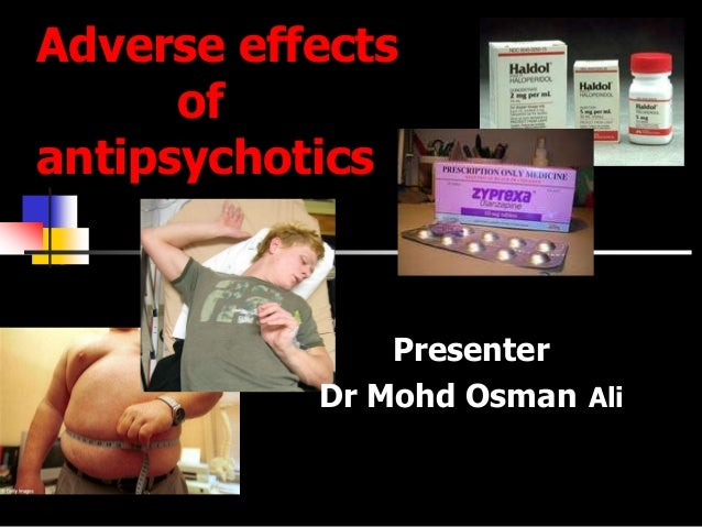 Adverse effects of antipsychotics  Presenter Dr Mohd Osman Ali
