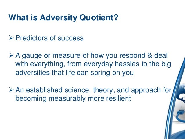adversity quotient Emotional mastery coaching helps you manage your moods, increase resilience and create what matters - with whatever life gives you.