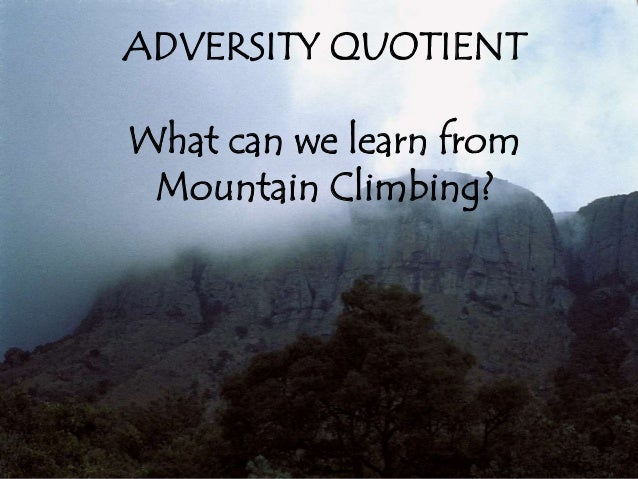 ADVERSITY QUOTIENT What can we learn from Mountain Climbing?
