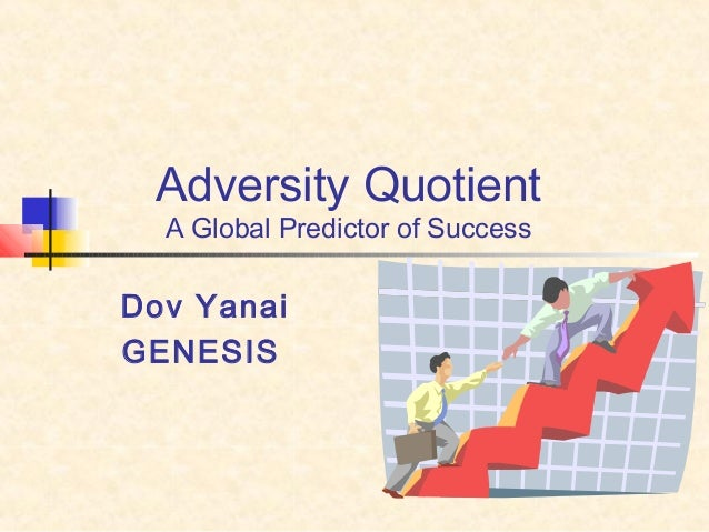 Adversity QuotientA Global Predictor of SuccessDov YanaiGENESIS