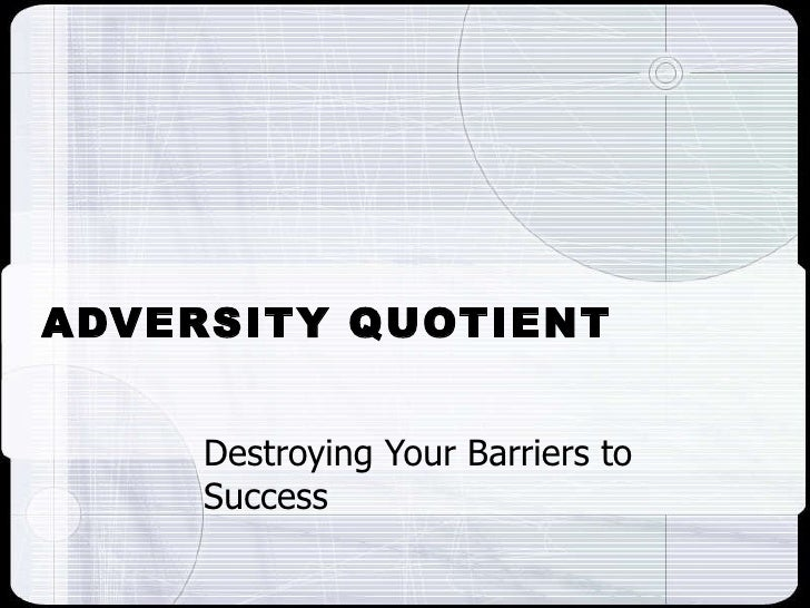 ADVERSITY QUOTIENT Destroying Your Barriers to Success